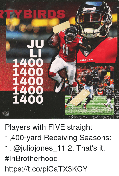 Memes, 🤖, and Yard: 1400  1400  1400  1400  1400 Players with FIVE straight 1,400-yard Receiving Seasons:  1. @juliojones_11 2. That's it. #InBrotherhood https://t.co/piCaTX3KCY