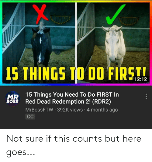 Red Dead Redemption, Accidental Racism, and Red Dead: 15 THINGS TO DO FIRST  12:12  15 Things You Need To Do FIRST In  Red Dead Redemption 2! (RDR2)  MrBossFTW-392K views 4 months ago  MR  Boss Not sure if this counts but here goes...
