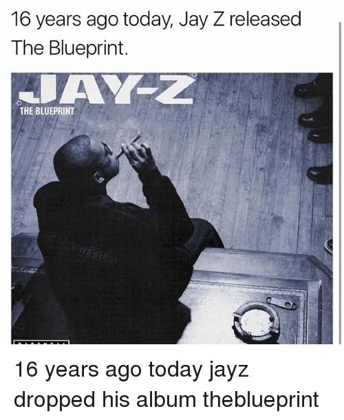 Jays: 16 years ago today, Jay Z released  The Blueprint.  THE BLUEPRINT 16 years ago today jayz dropped his album theblueprint