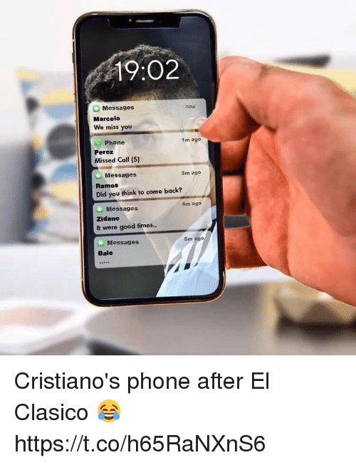 clasico: 19:02  Messages  now  Marcelo  We miss you  Phone  1m ago  Perez  Missed Call (5)  Messages  Ramos  Did you think to come back?  3m ago  4m ago  Messages  Zidane  It were good times..  5m ago  Messages  Bale Cristiano's phone after El Clasico 😂 https://t.co/h65RaNXnS6