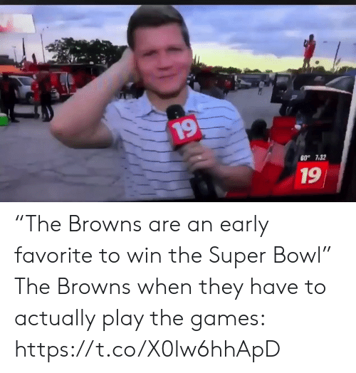 """The Games: 19  60° 7.32  19 """"The Browns are an early favorite to win the Super Bowl""""   The Browns when they have to actually play the games: https://t.co/X0lw6hhApD"""