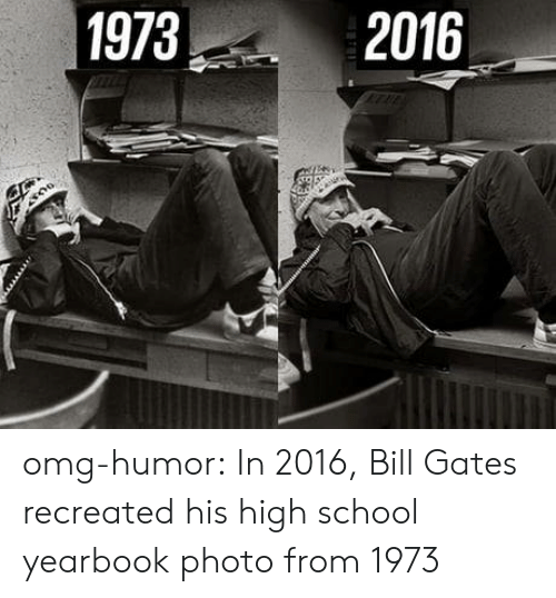 In 2016: 1973  2016 omg-humor:  In 2016, Bill Gates recreated his high school yearbook photo from 1973