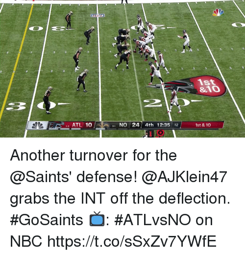 Memes, New Orleans Saints, and 🤖: 1St  &10  A 4-6 ATL 10  1 NO 24 4th 12:35 :12  1st &10 Another turnover for the @Saints' defense!  @AJKlein47 grabs the INT off the deflection. #GoSaints  📺: #ATLvsNO on NBC https://t.co/sSxZv7YWfE