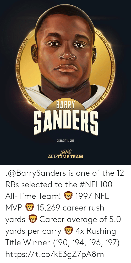 Selected: 1ST PLAYER WITH 1,000 RUSH YDS IN EACH OF 1ST 10 SEASONS  BARRY  HANDERS  DETROIT LIONS  ALL-TIME TEAM  HALL OF FAME RUNNING BACK 1989-1998 .@BarrySanders is one of the 12 RBs selected to the #NFL100 All-Time Team!  🦁 1997 NFL MVP 🦁 15,269 career rush yards 🦁 Career average of 5.0 yards per carry 🦁 4x Rushing Title Winner ('90, '94, '96, '97) https://t.co/kE3gZ7pA8m