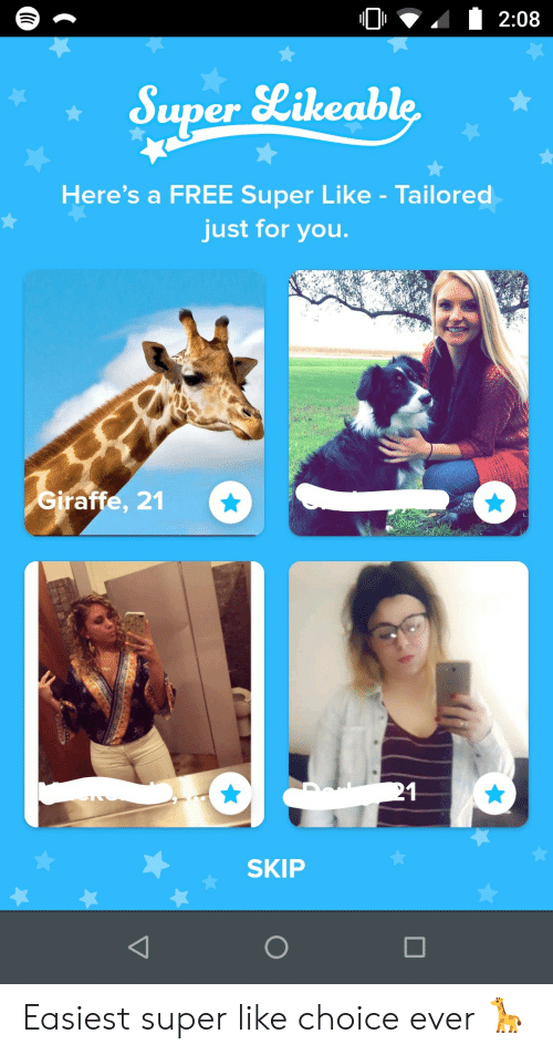 Free, Giraffe, and Super: 2:08  Super Likeable  Here's a FREE Super Like - Tailored  just for you.  Giraffe, 21  21  SKIP Easiest super like choice ever 🦒