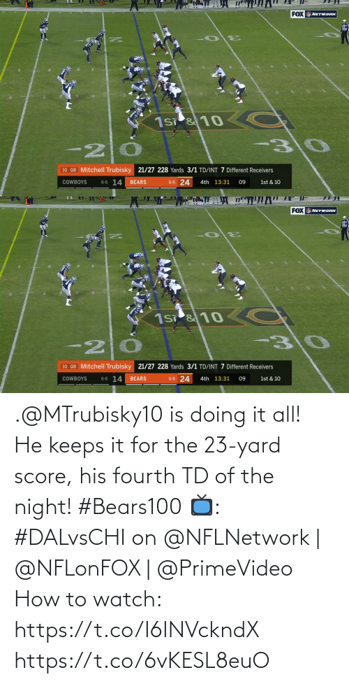 Dallas Cowboys: 20  FOX NETWORK  lil  310  C  1s &10  10 QB Mitchell Trubisky 21/27 228 Yards 3/1 TD/INT 7 Different Receivers  6-6 14  6-6 24  1st & 10  COWBOYS  BEARS  4th 13:31  09   20  FOX NETWORK  C  -30  1s &10  10 QB Mitchell Trubisky 21/27 228 Yards 3/1 TD/INT 7 Different Receivers  6-6 14  6-6 24  BEARS  4th 13:31  1st & 10  COWBOYS  09 .@MTrubisky10 is doing it all!  He keeps it for the 23-yard score, his fourth TD of the night! #Bears100  📺: #DALvsCHI on @NFLNetwork | @NFLonFOX | @PrimeVideo How to watch: https://t.co/I6INVckndX https://t.co/6vKESL8euO