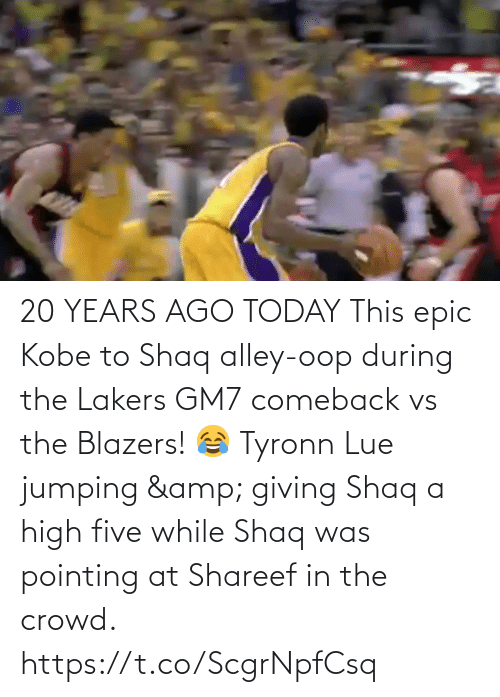 years: 20 YEARS AGO TODAY This epic Kobe to Shaq alley-oop during the Lakers GM7 comeback vs the Blazers!  😂 Tyronn Lue jumping & giving Shaq a high five while Shaq was pointing at Shareef in the crowd.   https://t.co/ScgrNpfCsq