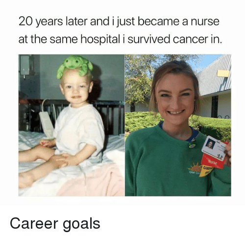 Goals, Cancer, and Hospital: 20 years later and i just became a nurse  at the same hospital i survived cancer in.  Nurse Career goals