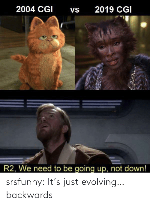 We Need: 2004 CGI  2019 CGI  Vs  R2, We need to be going up, not down! srsfunny:  It's just evolving…backwards