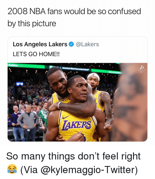 Basketball, Confused, and Los Angeles Lakers: 2008 NBA fans would be so confused  by this picture  Los Angeles Lakers e》 @Lakers  LETS GO HOME!!  TAKERS So many things don't feel right😂 (Via @kylemaggio-Twitter)