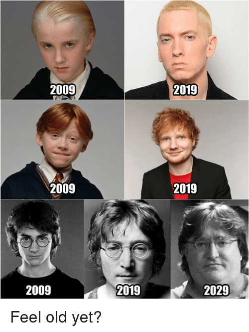 Dank, Old, and 🤖: 2009  2019  2009  2019  2009  2019  2029 Feel old yet?