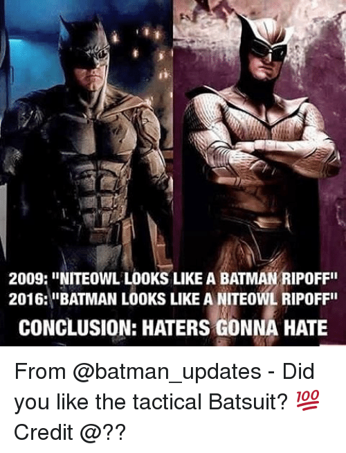 """haters gonna hate: 2009: INITEowL LOOKS LIKE A BATMAN RIPOFFII  2016: """"BATMAN LOOKS LIKE A NITEOWL RIPOFF""""  CONCLUSION: HATERS GONNA HATE From @batman_updates - Did you like the tactical Batsuit? 💯 Credit @??"""