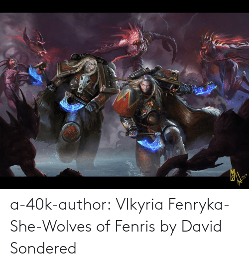 40k: 2017 a-40k-author:    Vlkyria Fenryka- She-Wolves of Fenris by David Sondered