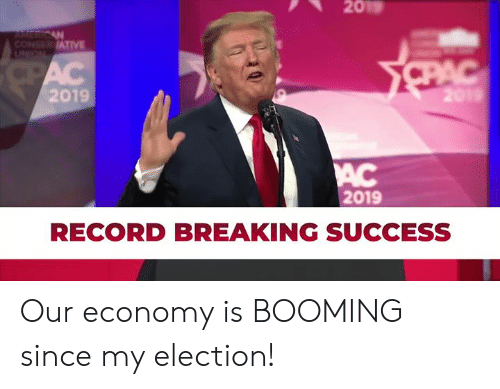 Record, Success, and Election: 2019  ATIVE  2019  2019  RECORD BREAKING SUCCESS Our economy is BOOMING since my election!