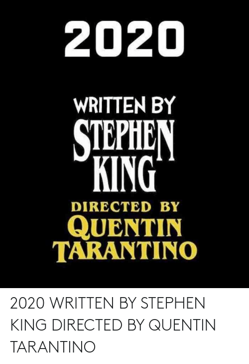 Stephen: 2020 WRITTEN BY STEPHEN KING DIRECTED BY QUENTIN TARANTINO