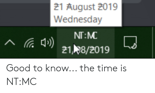 Good, Time, and Wednesday: 21 August 2019  Wednesday  NT:MC  Aia 9) 218/2019 Good to know... the time is NT:MC