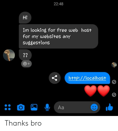 Free, Http, and Looking: 22:48  Hi  Im looking for free web host  for my websites any  suggestions  ??  http://localhost  Aa Thanks bro