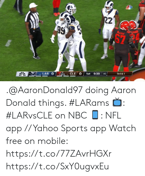 Memes, Nfl, and Sports: 22  99  KCCRAI  67  3rd &1  9:39  :40  1st  1CLE  LAR O  2-0 .@AaronDonald97 doing Aaron Donald things. #LARams  ?: #LARvsCLE on NBC ?: NFL app // Yahoo Sports app Watch free on mobile: https://t.co/77ZAvrHGXr https://t.co/SxY0ugvxEu