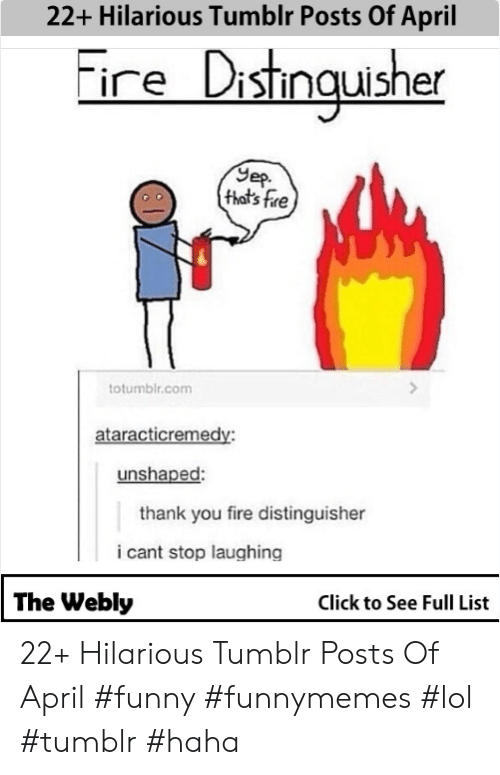 Click, Fire, and Funny: 22+ Hilarious Tumblr Posts Of April  ireDisthmauisher  Sep.  that's Fre  totumblr.com  ataracticremedy:  unshaped:  thank you fire distinguisher  i cant stop laughing  The Webly  Click to See Full List 22+ Hilarious Tumblr Posts Of April #funny #funnymemes #lol #tumblr #haha