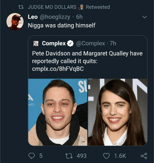 judge: 23 JUDGE MO DOLLARS  Retweeted  Leo @hoeglizzy · 6h  Nigga was dating himself  AI Complex O  @Complex · 7h  PLEX  Pete Davidson and Margaret Qualley have  reportedly called it quits:  cmplx.co/8HFVQBC  SI.  ANCE  27 493  1.6K