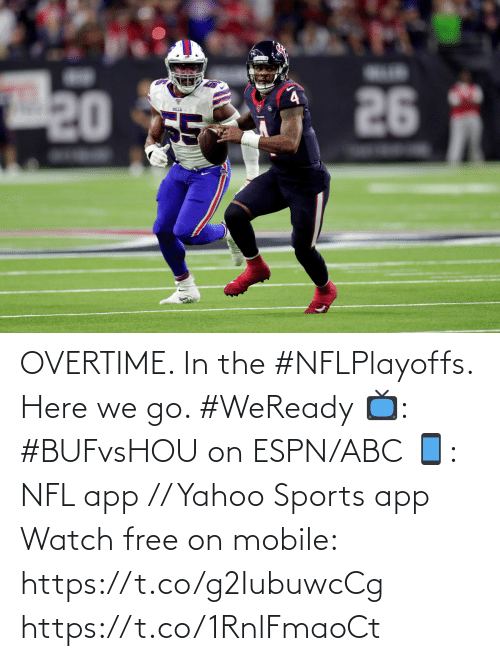 Here We: 26  20 TE  LLS OVERTIME. In the #NFLPlayoffs.  Here we go. #WeReady  📺: #BUFvsHOU on ESPN/ABC 📱: NFL app // Yahoo Sports app Watch free on mobile: https://t.co/g2IubuwcCg https://t.co/1RnlFmaoCt