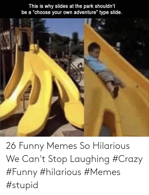 funny memes: 26 Funny Memes So Hilarious We Can't Stop Laughing  #Crazy #Funny #hilarious #Memes #stupid