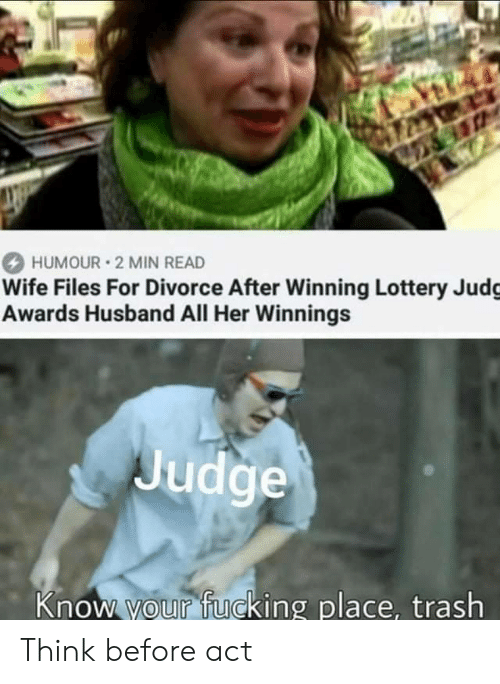 Fucking, Lottery, and Trash: 26  HUMOUR 2 MIN READ  Wife Files For Divorce After Winning Lottery Judg  Awards Husband All Her Winnings  Judge  Know your fucking place, trash Think before act