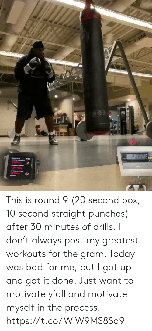 Bae: 271628  Summary  ACTIVE CALON  OTAL CALORES  1544CAL  VGHEARY RATE  127DM  BAE This is round 9 (20 second box, 10 second straight punches) after 30 minutes of drills. I don't always post my greatest workouts for the gram.  Today was bad for me, but I got up and got it done.  Just want to motivate y'all and motivate myself in the process. https://t.co/WIW9MS8Sa9