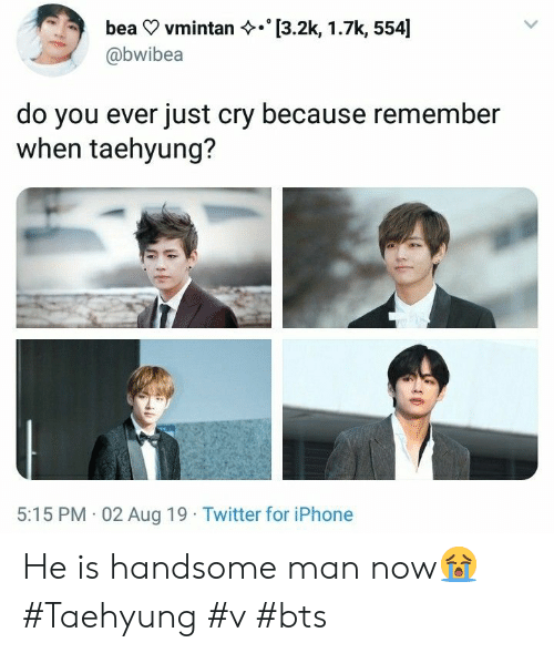 Iphone, Twitter, and Bts: [3.2k, 1.7k, 554]  bea vmintan  @bwibea  do you ever just cry because remember  when taehyung?  5:15 PM 02 Aug 19 Twitter for iPhone He is handsome man now😭 #Taehyung #v #bts