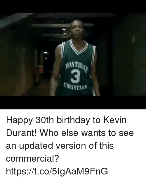 Birthday, Kevin Durant, and Memes: 3  CRRISTIAN Happy 30th birthday to Kevin Durant! Who else wants to see an updated version of this commercial? https://t.co/5IgAaM9FnG