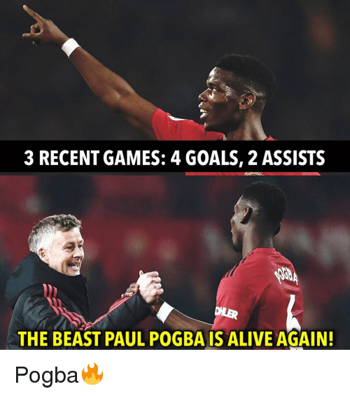 Alive, Goals, and Memes: 3 RECENT GAMES: 4 GOALS, 2 ASSISTS  THE BEAST PAUL POGBA IS ALIVE AGAIN Pogba🔥
