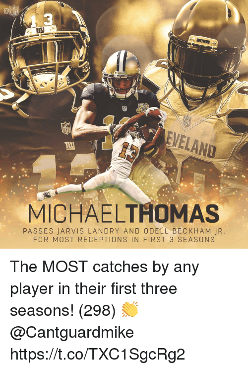 Memes, Odell Beckham Jr., and New Orleans Saints: 3  SAINTS  EVELAND  MICHAELTHOMAS  PASSES JARVIS LANDRY AND ODELL BECKHAM JR  FOR MOST RECEPTIONS IN FIRST 3 SEASONS The MOST catches by any player in their first three seasons! (298)  👏 @Cantguardmike https://t.co/TXC1SgcRg2