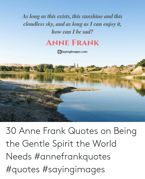 Quotes: 30 Anne Frank Quotes on Being the Gentle Spirit the World Needs #annefrankquotes #quotes #sayingimages