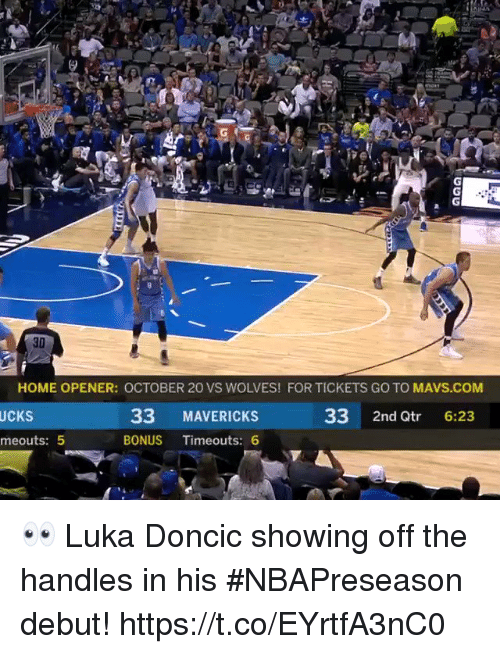 Memes, Home, and Wolves: 30  HOME OPENER: OCTOBER 20 VS WOLVES! FOR TICKETS GO TO MAVS.COM  UCKS  meouts: 5  33 MAVERICKS  33 2nd Qtr 6:23  BONUS Timeouts: 6 👀 Luka Doncic showing off the handles in his #NBAPreseason debut!  https://t.co/EYrtfA3nC0