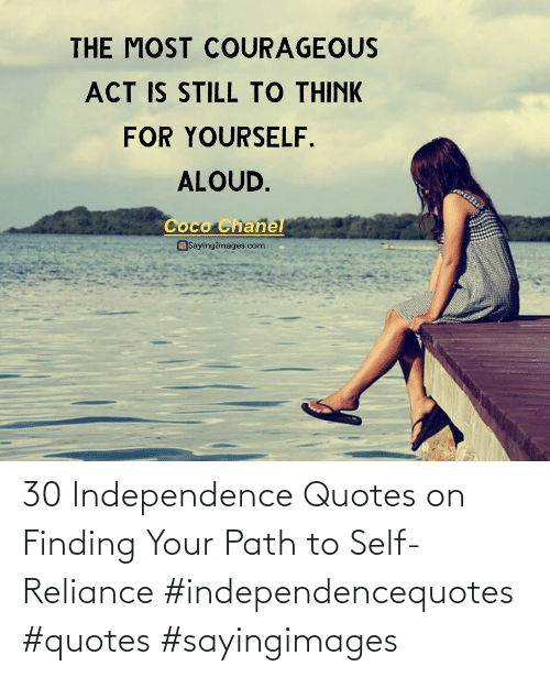 Quotes: 30 Independence Quotes on Finding Your Path to Self-Reliance #independencequotes #quotes #sayingimages