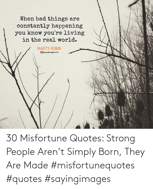 born: 30 Misfortune Quotes: Strong People Aren't Simply Born, They Are Made #misfortunequotes #quotes #sayingimages