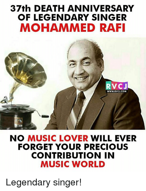 Memes, Music, and Precious: 37th DEATH ANNIVERSARY  OF LEGENDARY SINGER  MOHAMMED RAFI  RVCJ  WWW.RVCJ.COM  AM  NO MUSIC LOVER WILL EVER  FORGET YOUR PRECIOUS  CONTRIBUTION IN  MUSIC WORLD Legendary singer!