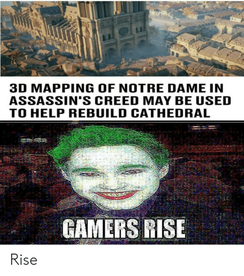 Creed: 3D MAPPING OF NOTRE DAME IN  ASSASSIN'S CREED MAY BE USED  TO HELP REBUILD CATHEDRAL  GAMERS RISE Rise