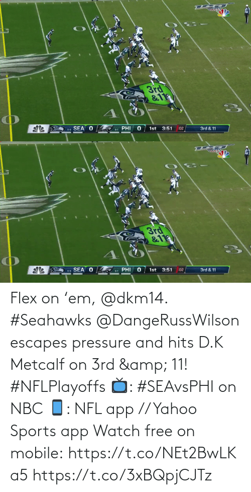 Pressure: 3rd  &11  SEA O  PHI  1st  3:51  11-5  :02  3rd & 11  9-7   3rd  &11  11-5 SEA O  PHI  1st  3:51  9-7  :02  3rd & 11 Flex on 'em, @dkm14. #Seahawks  @DangeRussWilson escapes pressure and hits D.K Metcalf on 3rd & 11! #NFLPlayoffs  📺: #SEAvsPHI on NBC 📱: NFL app // Yahoo Sports app Watch free on mobile: https://t.co/NEt2BwLKa5 https://t.co/3xBQpjCJTz