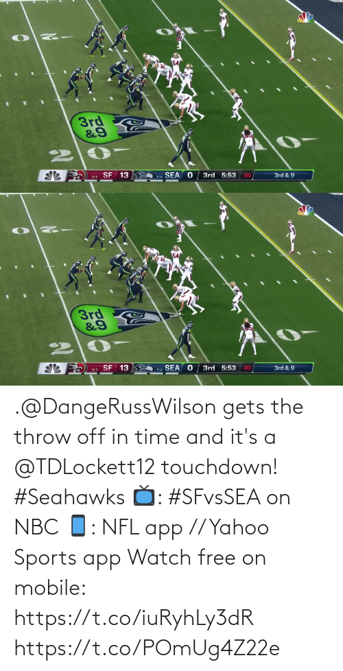 in time: 3rd  &9  SF 13  SEA  3rd 5:53  :00  3rd & 9  12-3  11-4   54  3rd  12-3 SF 13  3rd 5:53  11-4 SEA  :00  3rd & 9 .@DangeRussWilson gets the throw off in time and it's a @TDLockett12 touchdown! #Seahawks  📺: #SFvsSEA on NBC 📱: NFL app // Yahoo Sports app Watch free on mobile: https://t.co/iuRyhLy3dR https://t.co/POmUg4Z22e