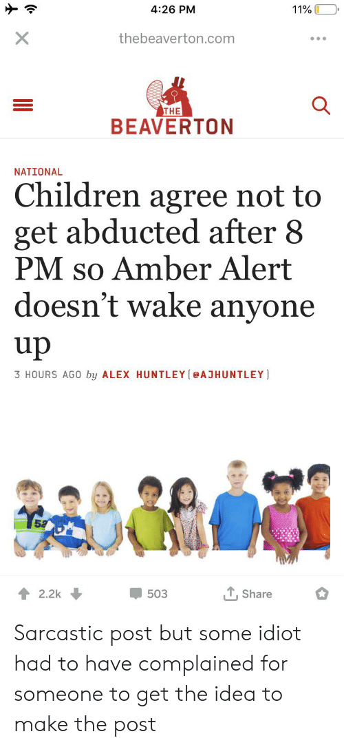 Children, Facepalm, and Amber Alert: 4:26 PM  11%  X  thebeaverton.com  THE  BEAVERTON  NATIONAL  Children agree not to  get abducted after 8  PM so Amber Alert  doesn't wake anyone  up  3 HOURS AG0 by ALEX HUNTLEY (@AJHUNTLEY  T, Share  503  2.2k Sarcastic post but some idiot had to have complained for someone to get the idea to make the post