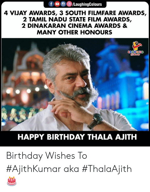 birthday wishes: 4 VIJAY AWARDS, 3 SOUTH FILMFARE AWARDS,  2 TAMIL NADU STATE FILM AWARDS,  2 DINAKARAN CINEMA AWARDS &  MANY OTHER HONOURS  HAPPY BIRTHDAY THALA AJITH Birthday Wishes To #AjithKumar aka #ThalaAjith 🎂