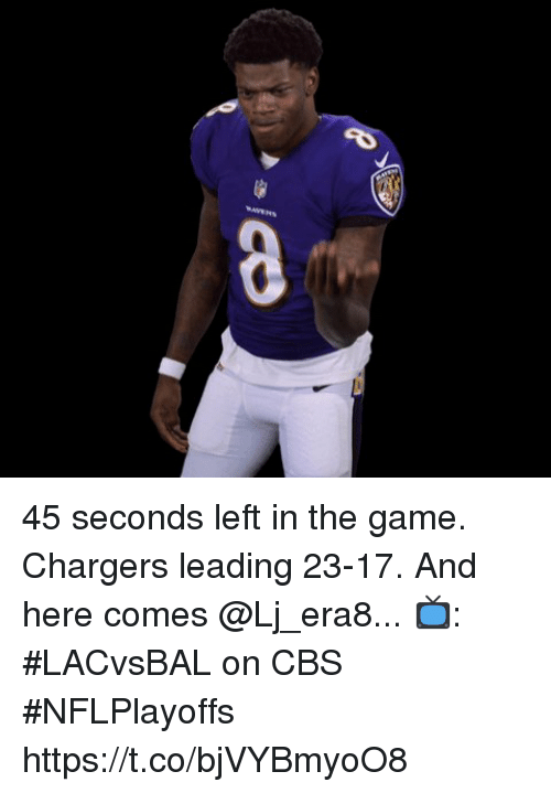 Memes, The Game, and Cbs: 45 seconds left in the game.  Chargers leading 23-17.  And here comes @Lj_era8...  📺: #LACvsBAL on CBS #NFLPlayoffs https://t.co/bjVYBmyoO8