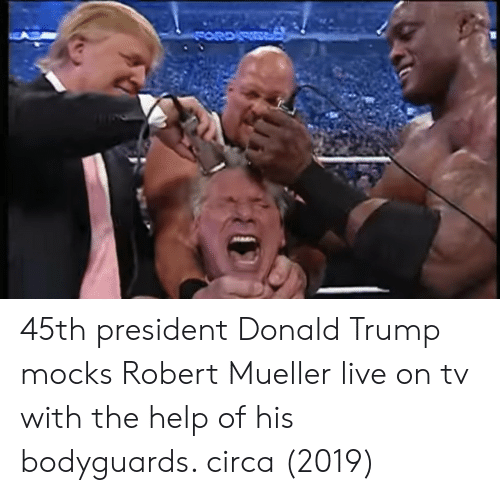 Donald Trump: 45th president Donald Trump mocks Robert Mueller live on tv with the help of his bodyguards. circa (2019)