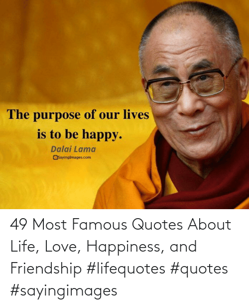 Quotes: 49 Most Famous Quotes About Life, Love, Happiness, and Friendship #lifequotes #quotes #sayingimages