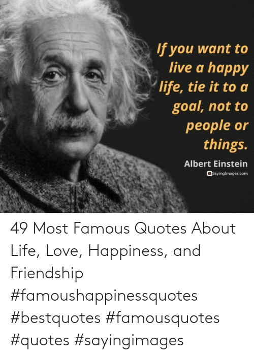 Quotes: 49 Most Famous Quotes About Life, Love, Happiness, and Friendship #famoushappinessquotes #bestquotes #famousquotes #quotes #sayingimages