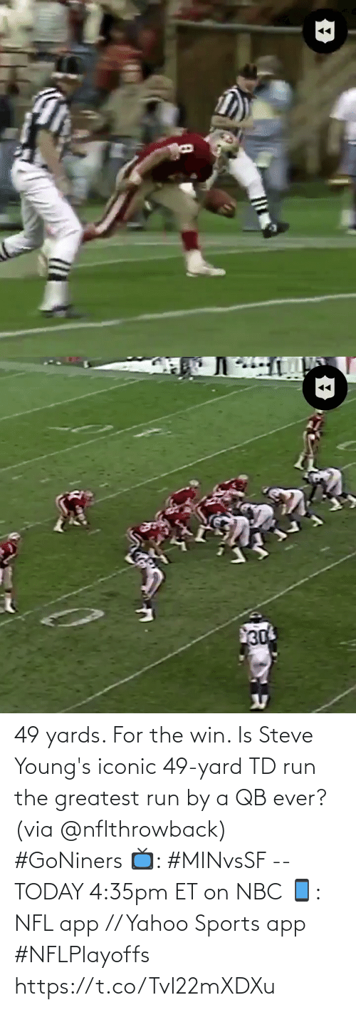 ever: 49 yards. For the win.   Is Steve Young's iconic 49-yard TD run the greatest run by a QB ever? (via @nflthrowback) #GoNiners   📺: #MINvsSF -- TODAY 4:35pm ET on NBC  📱: NFL app // Yahoo Sports app #NFLPlayoffs https://t.co/TvI22mXDXu