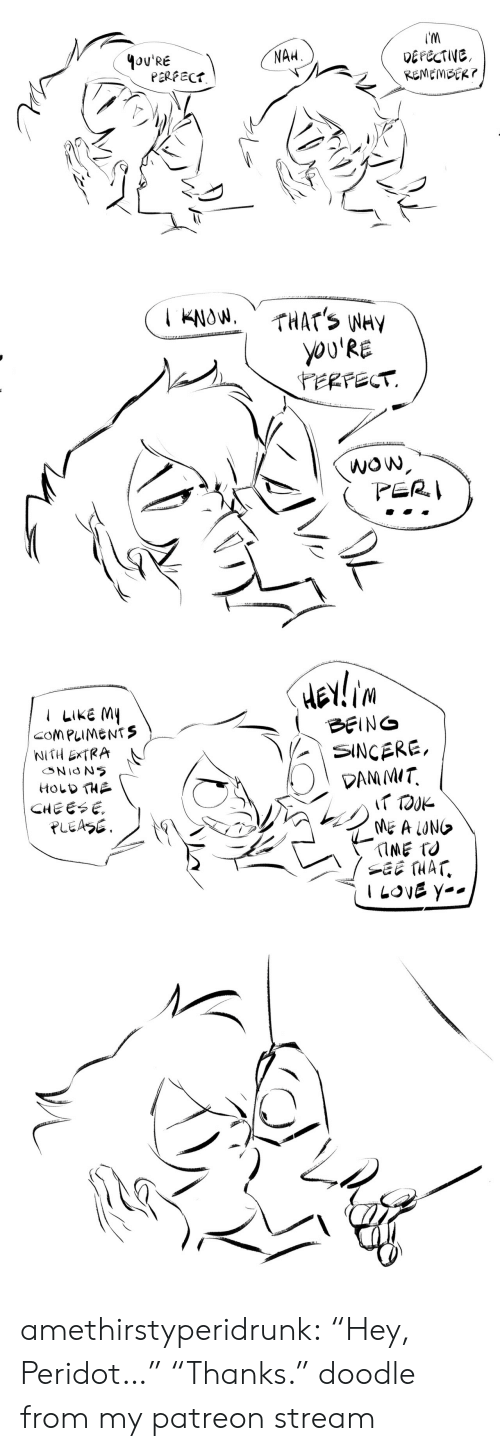 """Tumblr, Wow, and Blog: 4oU'RE  NAH  DEFECTIVE,  PERFECt   YOU'RE  WOw   LIKE M  NITH ExTRA  HOLD THA  SINCERE,  DRM MIT  CHEESE amethirstyperidrunk:  """"Hey, Peridot…"""" """"Thanks."""" doodle from my patreon stream"""
