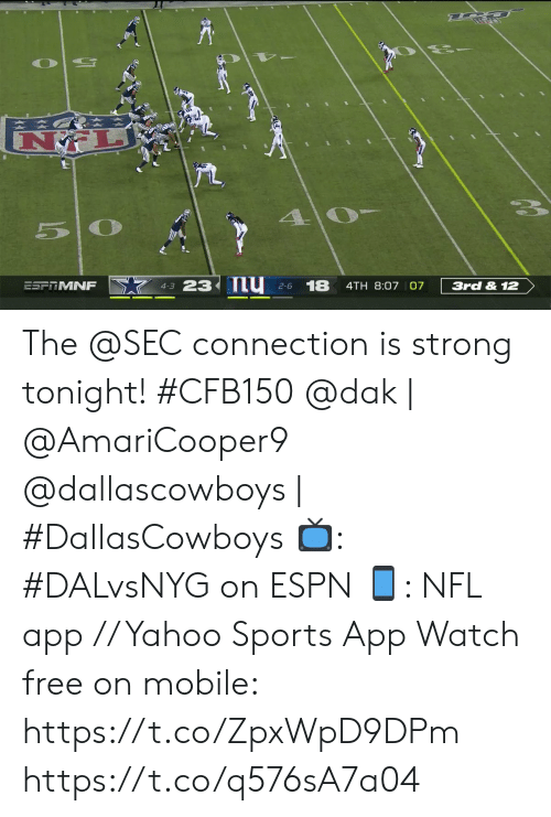 Espn, Memes, and Nfl: 5 0  23 nu  18  ESFTMNF  3rd & 12  4TH 8:07 07  4-3  2-6 The @SEC connection is strong tonight! #CFB150   @dak | @AmariCooper9 @dallascowboys | #DallasCowboys 📺: #DALvsNYG on ESPN 📱: NFL app // Yahoo Sports App Watch free on mobile: https://t.co/ZpxWpD9DPm https://t.co/q576sA7a04