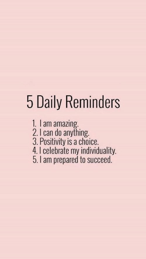 Amazing, Can, and Lam: 5 Daily Reminders  1. lam amazing.  2.I can do anything.  3. Positivity is a choice.  4. I celebrate my individuality.  5.I am prepared to succeed.